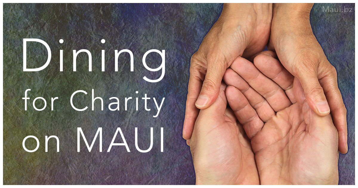 Dining for Charity: 5 Maui Restaurants that Put Your Dining Dollars to Work